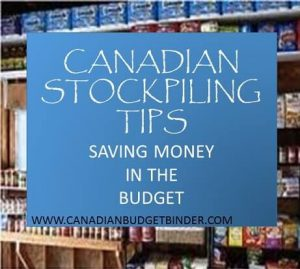 CANADIAN STOCKPILING TIPS SAVING MONEY IN THE BUDGET