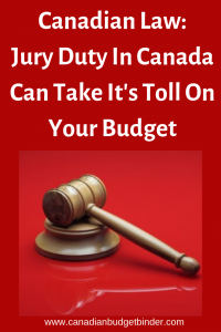 Canadian Law_ Jury Duty In Canada Can Take It's Toll On Your Budget