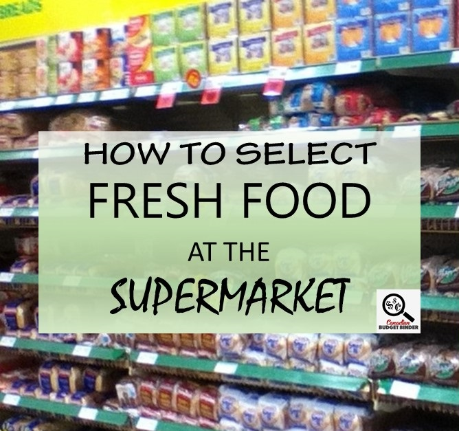 HOW TO SELECT FRESH FOOD AT THE SUPERMARKET