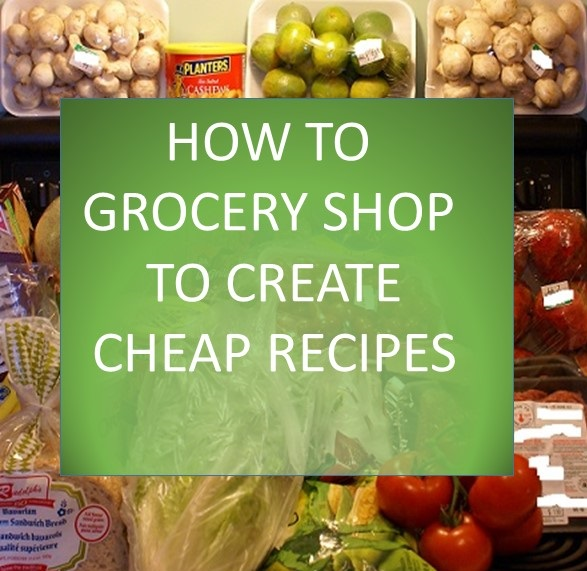 how to grocery shop to create cheap recipes