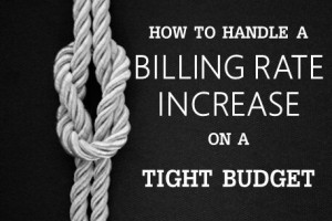 HOW TO HANDLE A BILLING RATE INCREASE ON A TIGHT BUDGET(1)