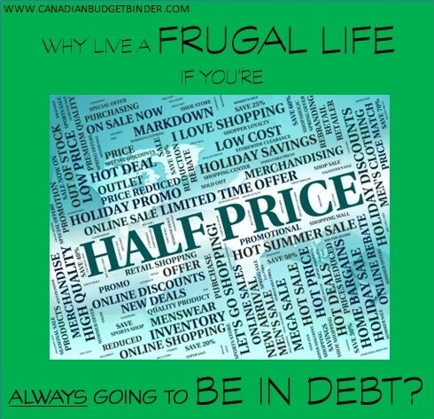 Why Live A Frugal Life If You're Always Going To Be In Debt?