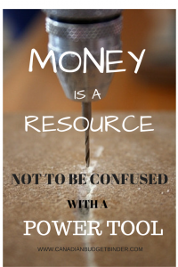 MONEY IS A RESOURCE NOT A POWER TOOL