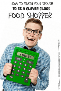 HOW TO TRAIN YOUR SPOUSE TO BE A CLEVER CLOGS FOOD SHOPPER