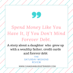 "Forever Debt ""Spend Money Like You Have It"": The Saturday Weekend Review #176"