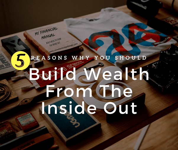 5 Reasons Why You Should Build Wealth From The Inside Out : August Net Worth Update (+0.95%)