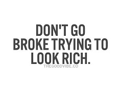 dont go broke trying to look rich