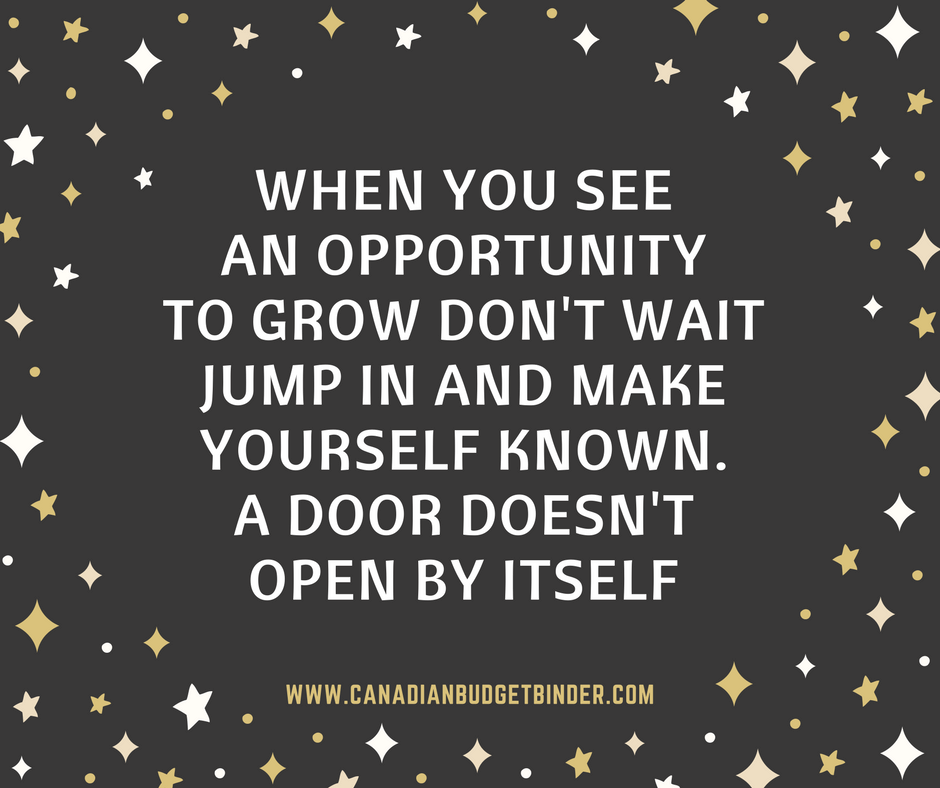 when you see an opportunity to grow don't wait jump in and make yourself known
