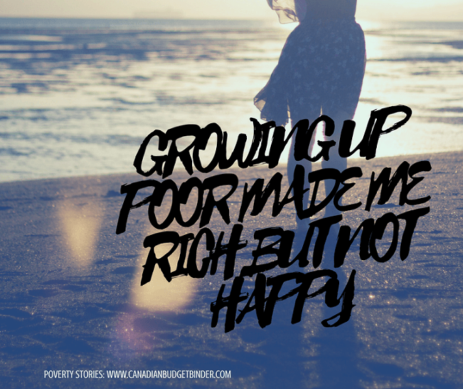 GROWING UP POOR MADE ME RICH BUT NOT HAPPY