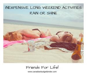 INEXPENSIVE LONG WEEKEND ACTIVITIES RAIN OR SHINE