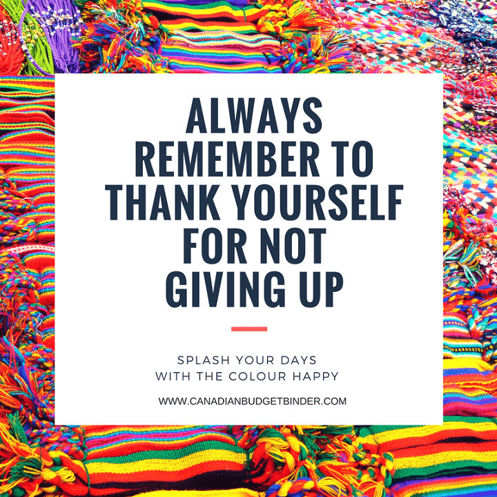 ALWAYS REMEMBER TO THANK YOURSELF FOR NOT GIVING UP