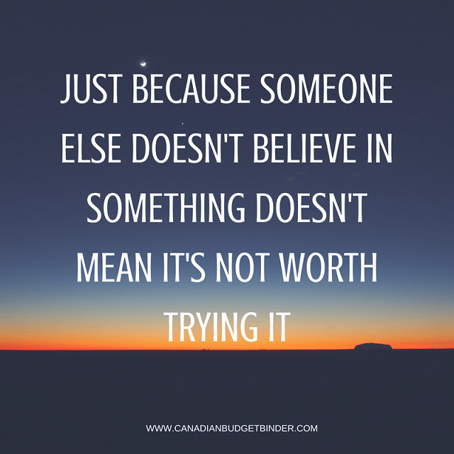 JUST BECAUSE SOMEONE ELSE DOESN'T BELIENCE IN SOMETHING DOESN'T MEAN IT'S NOT WORTH IT-1