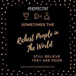 sometimes the richest people in the world still believe they are poor