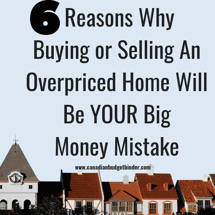 reasons why buying or selling an overpriced home will be your big money mistake