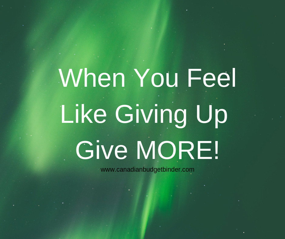 When You Feel Like Giving Up Give MORE - Motivational Quote