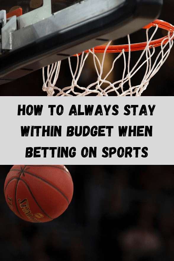 How To Always Stay Within Budget When Betting On Sports