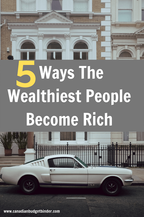 5 Ways The Wealthiest People Become Rich