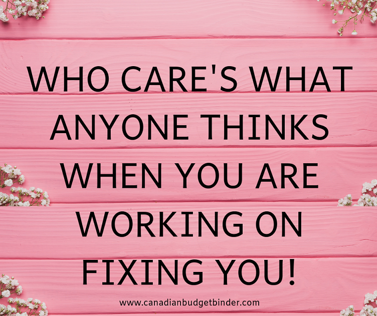 who cares what anyone thinks when you are working on fixing you