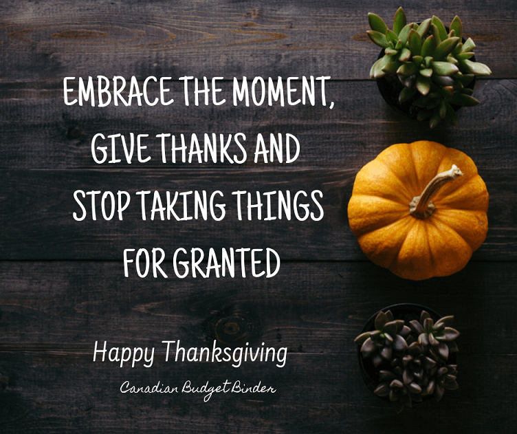 MBRACE THE MOMENT AND STOP TAKING THINGS FOR GRANTED Happy Thanksgiving
