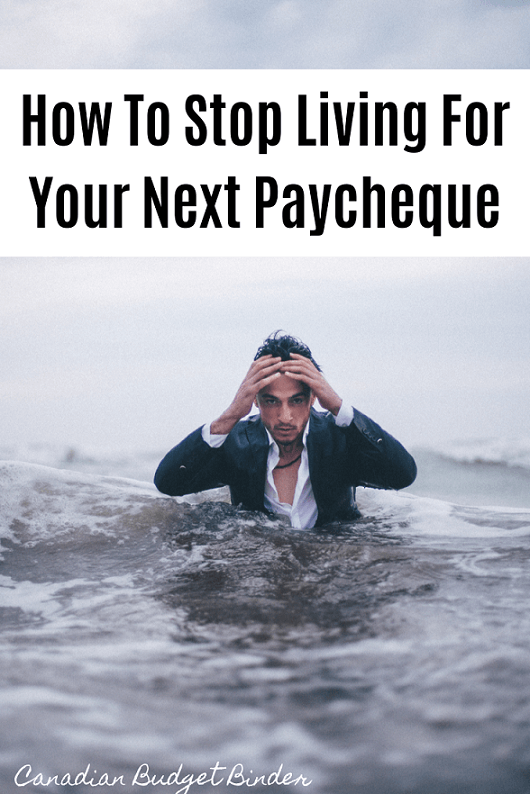 How To Stop Living For Your Next PayCheque