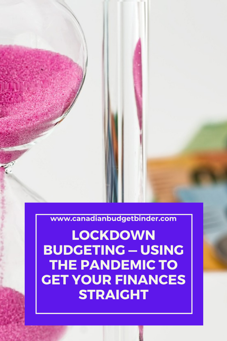 Lockdown Budgeting — Using the Pandemic to Get Your Finances Straight
