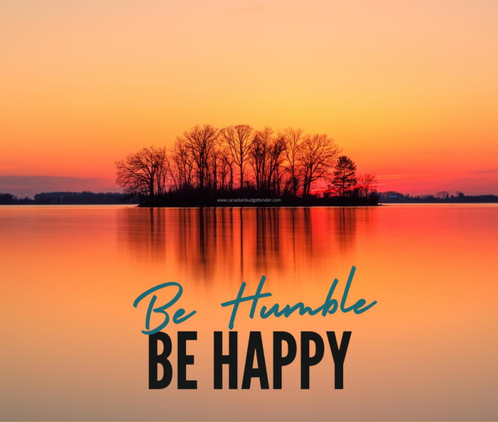 Appreciate what you have by being humble and happy. Life Quote