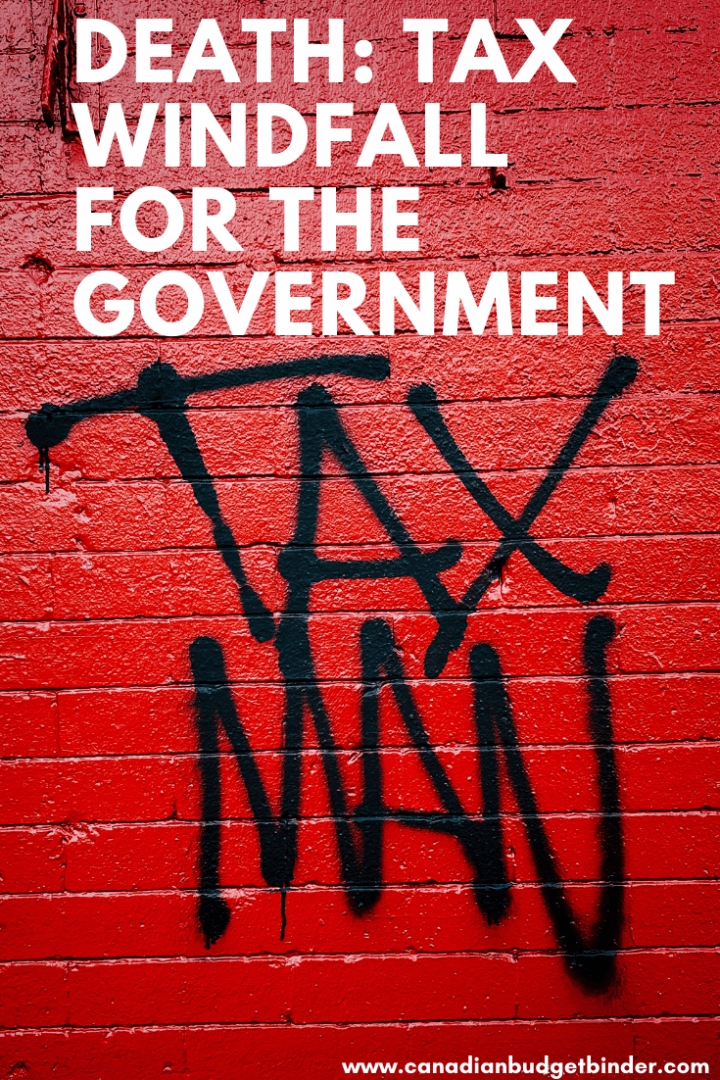 Tax Man guest post Death: Tax windfall for the government of Canada.