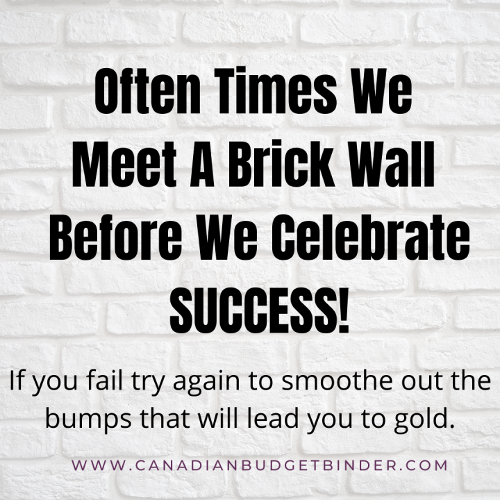Never give up trying. Often times we meet  brick wall before we celebrate success. Quote