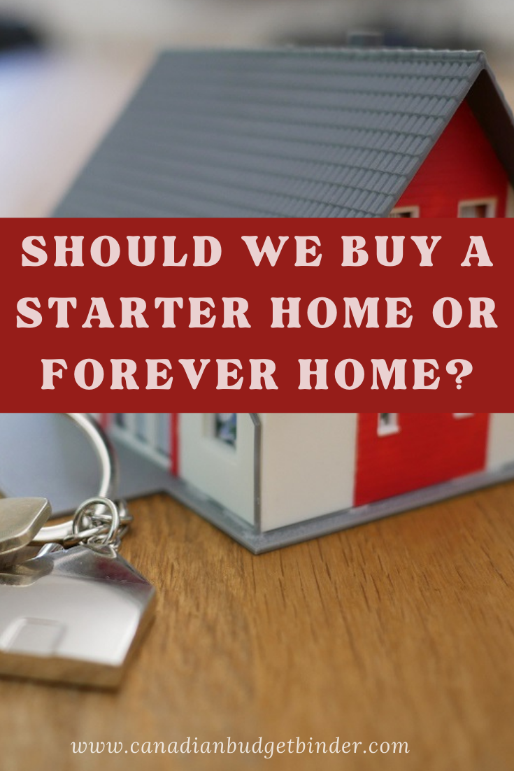 Should We Buy A Starter Home Or Forever Home?